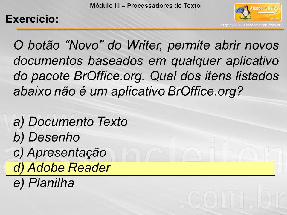 O botão Novo do Writer, permite abrir novos documentos baseados em qualquer aplicativo do pacote BrOffice.org. Qual dos itens listados abaixo não é um