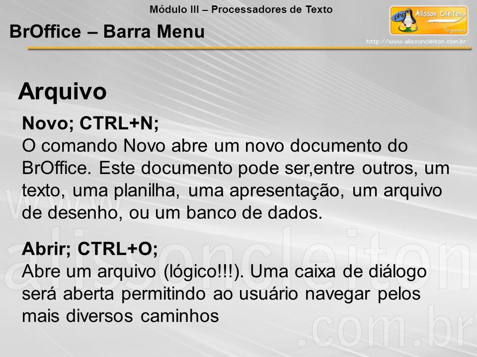 Novo; CTRL+N; O comando Novo abre um novo documento do BrOffice. Este documento pode ser,entre outros, um texto, uma planilha, uma apresentação, um ar