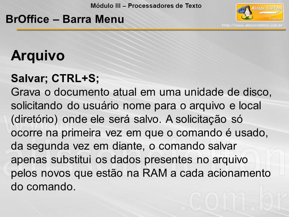 Salvar; CTRL+S; Grava o documento atual em uma unidade de disco, solicitando do usuário nome para o arquivo e local (diretório) onde ele será salvo. A