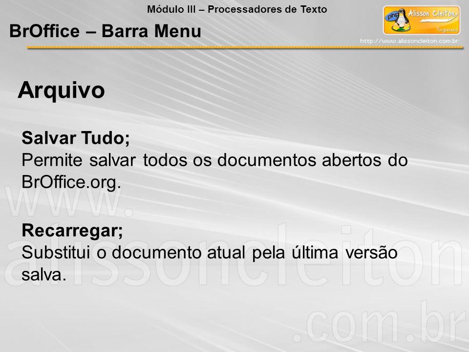 Salvar Tudo; Permite salvar todos os documentos abertos do BrOffice.org. Recarregar; Substitui o documento atual pela última versão salva. Arquivo BrO