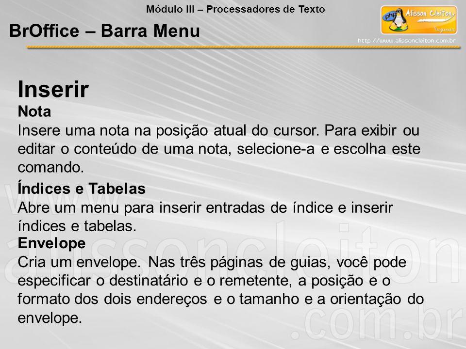 Índices e Tabelas Abre um menu para inserir entradas de índice e inserir índices e tabelas. Envelope Cria um envelope. Nas três páginas de guias, você