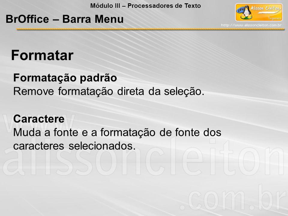Caractere Muda a fonte e a formatação de fonte dos caracteres selecionados. Formatação padrão Remove formatação direta da seleção. Formatar BrOffice –
