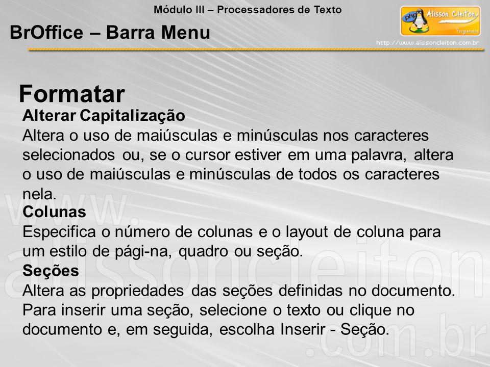 Alterar Capitalização Altera o uso de maiúsculas e minúsculas nos caracteres selecionados ou, se o cursor estiver em uma palavra, altera o uso de maiú