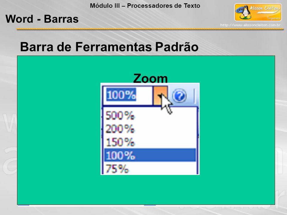 Barra de Ferramentas Padrão Zoom Word - Barras Módulo III – Processadores de Texto