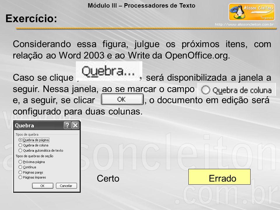 Considerando essa figura, julgue os próximos itens, com relação ao Word 2003 e ao Write da OpenOffice.org. Caso se clique, será disponibilizada a jane