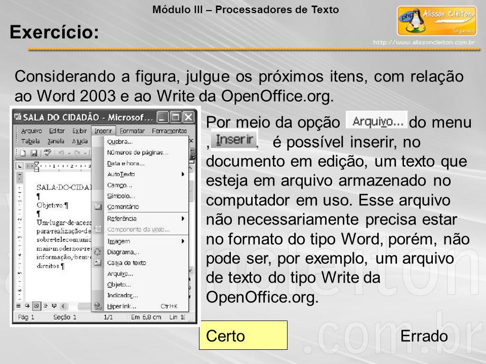 Considerando a figura, julgue os próximos itens, com relação ao Word 2003 e ao Write da OpenOffice.org. Por meio da opção do menu, é possível inserir,