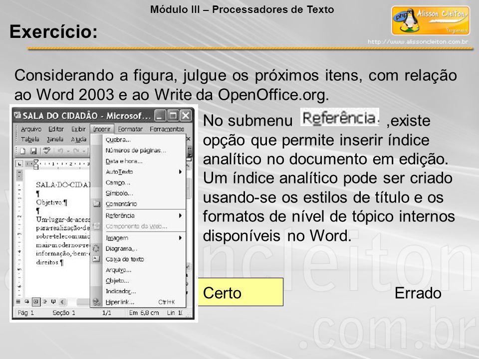 Considerando a figura, julgue os próximos itens, com relação ao Word 2003 e ao Write da OpenOffice.org. No submenu,existe opção que permite inserir ín