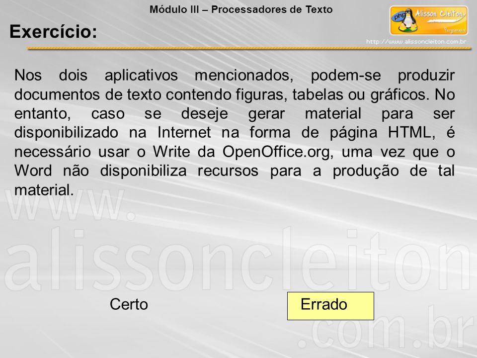 Nos dois aplicativos mencionados, podem-se produzir documentos de texto contendo figuras, tabelas ou gráficos. No entanto, caso se deseje gerar materi