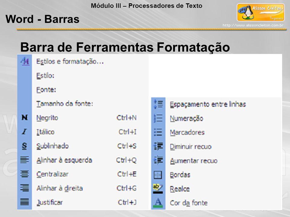 Barra de Ferramentas Formatação Word - Barras Módulo III – Processadores de Texto