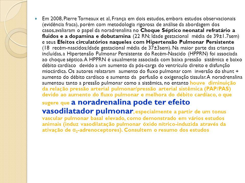 Em 2008, Pierre Torneaux et al, França em dois estudos, embora estudos observacionais (evidência fraca), porém com metodologia rigorosa de análise da abordagem dos casos,avaliaram o papel da noradrenalina no Choque Séptico neonatal refratário a fluidos e a dopamina e dobutamina (22 RN; Idade gestacional média de 39±1.7sem) e seus Efeitos circulatórios naqueles com Hipertensão Pulmonar Persistente (18 recém-nascidos;Idade gestacional média de 37±3sem).