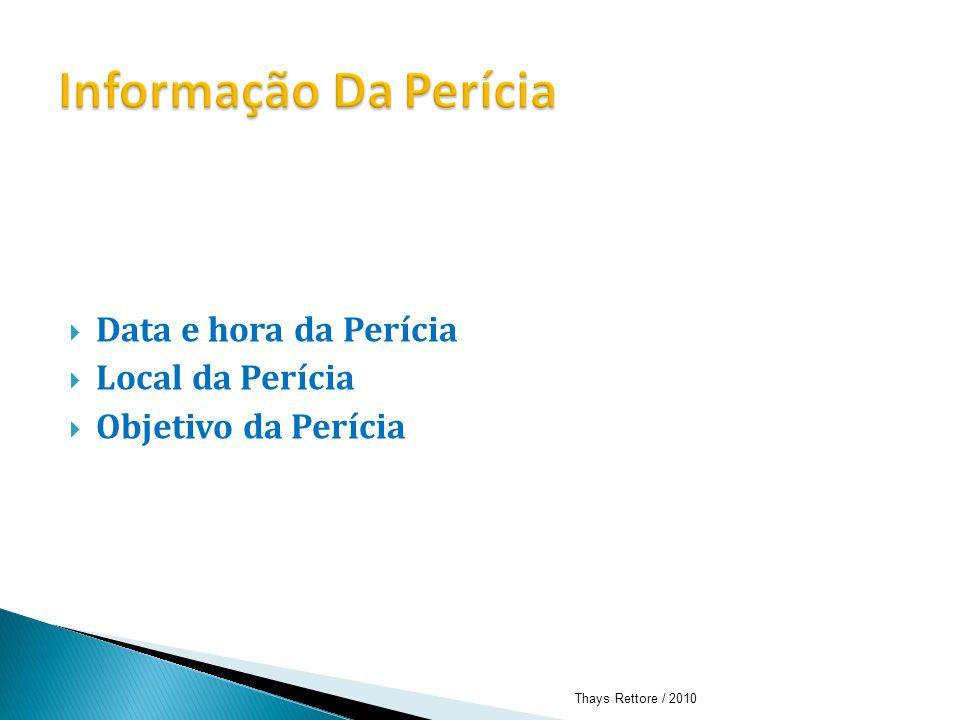 Data e hora da Perícia Local da Perícia Objetivo da Perícia Thays Rettore / 2010