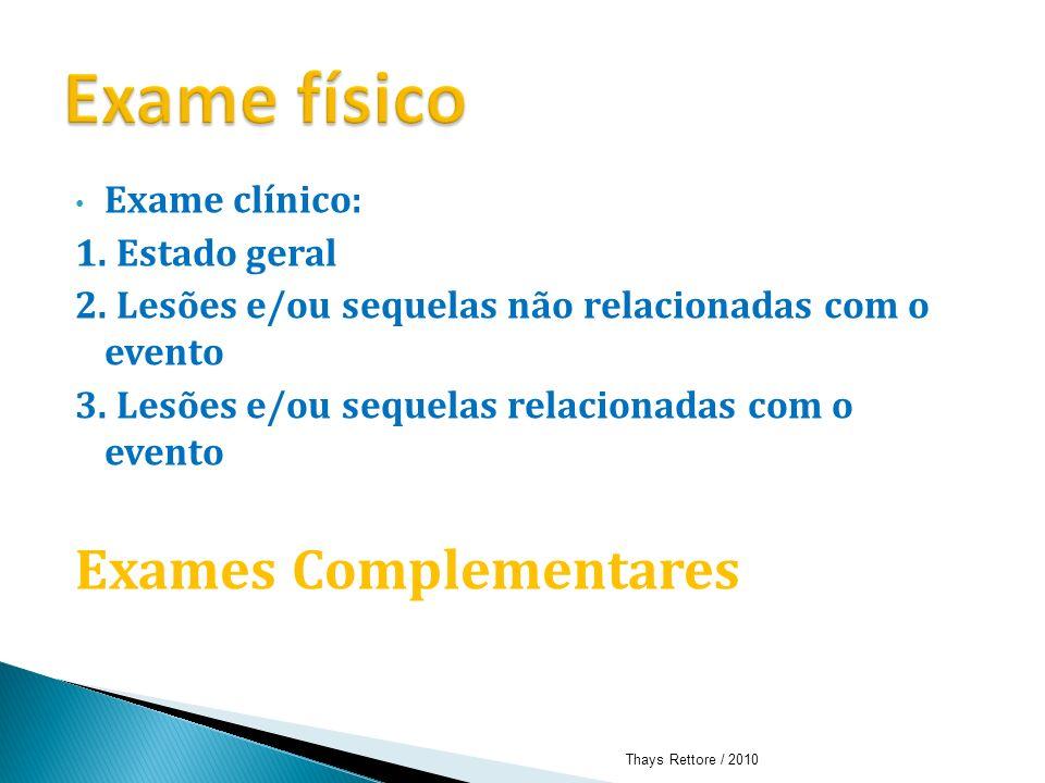 Exame clínico: 1. Estado geral 2. Lesões e/ou sequelas não relacionadas com o evento 3. Lesões e/ou sequelas relacionadas com o evento Exames Compleme