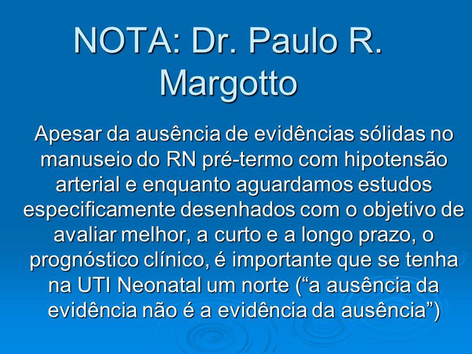 NOTA: Dr. Paulo R. Margotto Apesar da ausência de evidências sólidas no manuseio do RN pré-termo com hipotensão arterial e enquanto aguardamos estudos