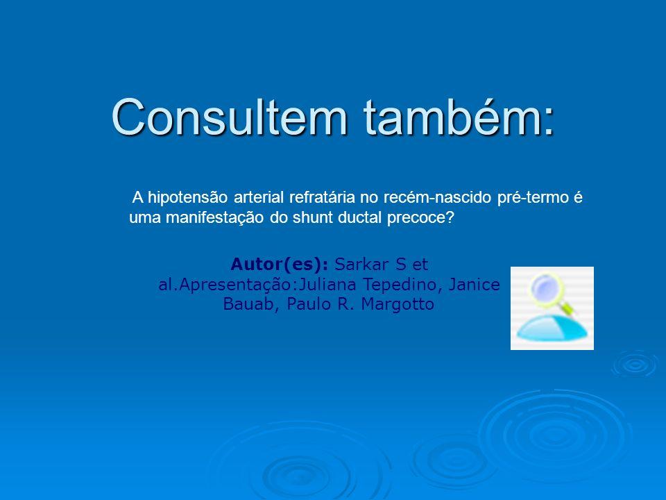 Consultem também: A hipotensão arterial refratária no recém-nascido pré-termo é uma manifestação do shunt ductal precoce? Autor(es): Sarkar S et al.Ap