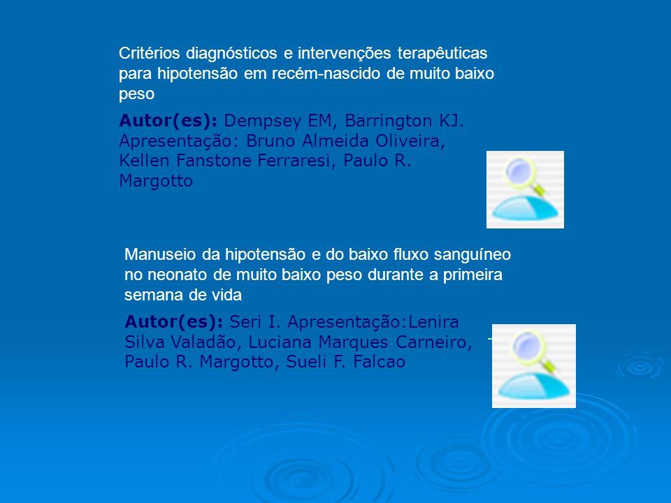 Critérios diagnósticos e intervenções terapêuticas para hipotensão em recém-nascido de muito baixo peso Autor(es): Dempsey EM, Barrington KJ. Apresent