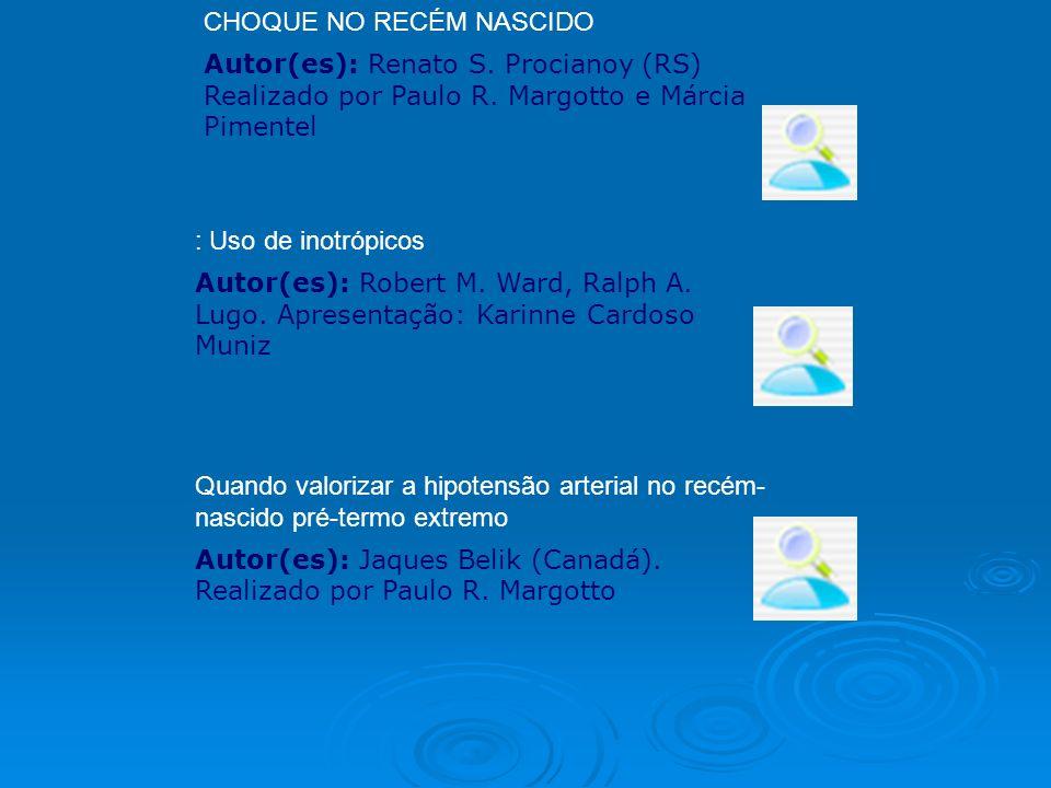 CHOQUE NO RECÉM NASCIDO Autor(es): Renato S. Procianoy (RS) Realizado por Paulo R. Margotto e Márcia Pimentel : Uso de inotrópicos Autor(es): Robert M