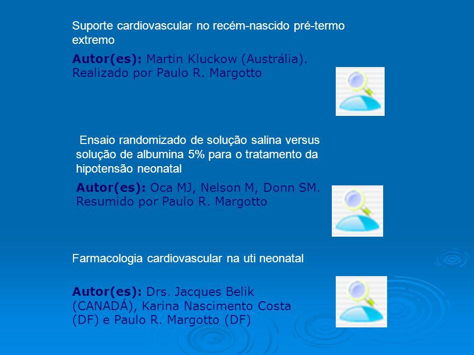 Suporte cardiovascular no recém-nascido pré-termo extremo Autor(es): Martin Kluckow (Austrália). Realizado por Paulo R. Margotto Ensaio randomizado de