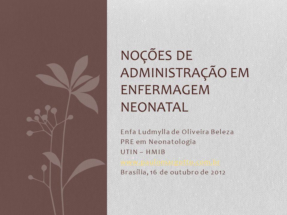 Enfa Ludmylla de Oliveira Beleza PRE em Neonatologia UTIN – HMIB www.paulomargotto.com.br Brasília, 16 de outubro de 2012 NOÇÕES DE ADMINISTRAÇÃO EM E