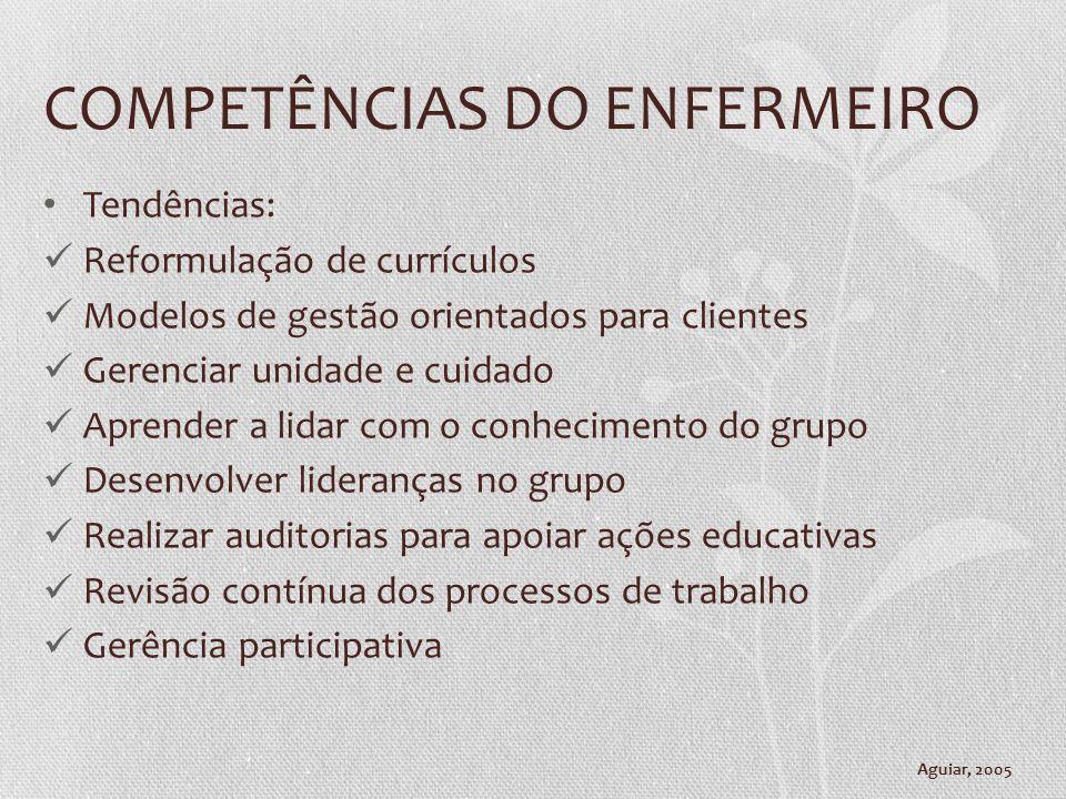 COMPETÊNCIAS DO ENFERMEIRO Tendências: Reformulação de currículos Modelos de gestão orientados para clientes Gerenciar unidade e cuidado Aprender a li