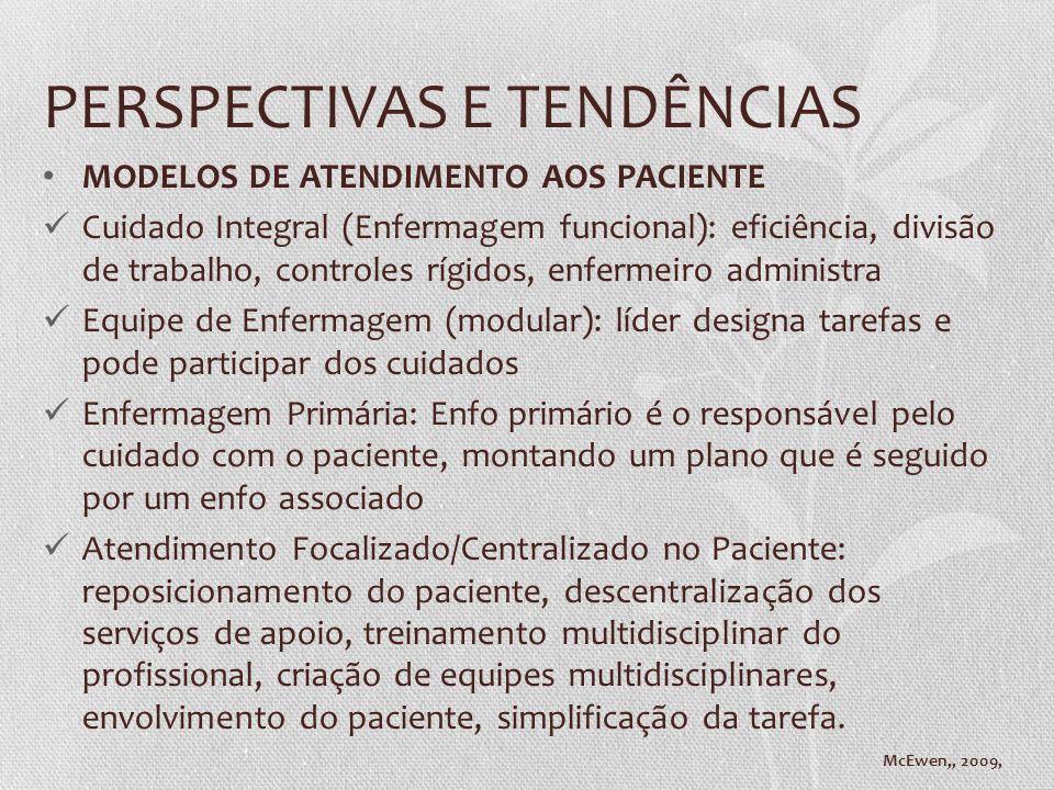 PERSPECTIVAS E TENDÊNCIAS MODELOS DE ATENDIMENTO AOS PACIENTE Cuidado Integral (Enfermagem funcional): eficiência, divisão de trabalho, controles rígi