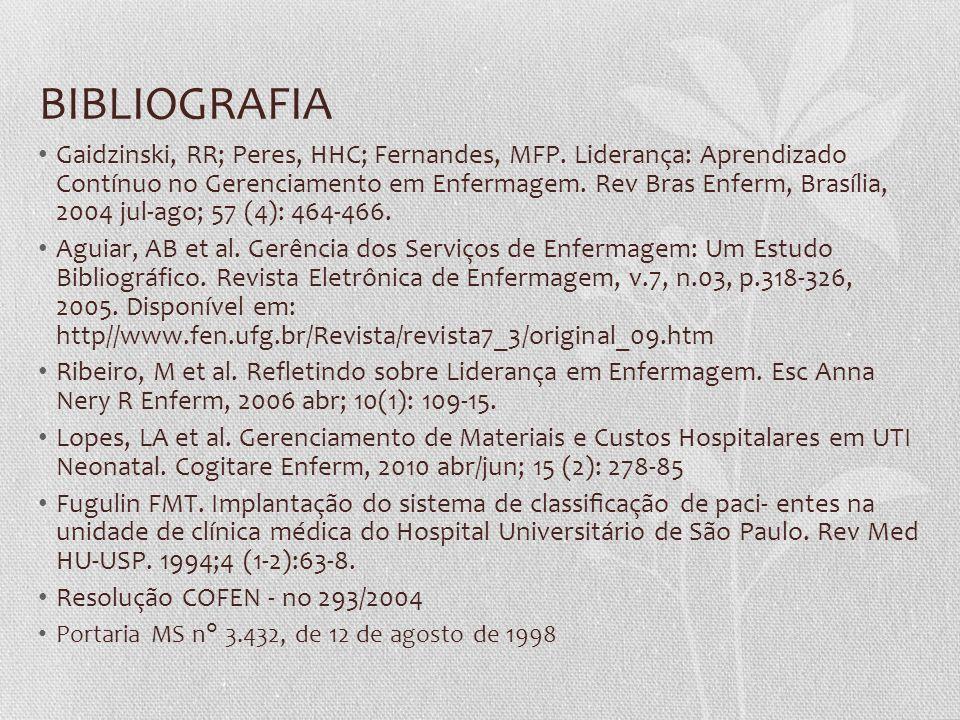 BIBLIOGRAFIA Gaidzinski, RR; Peres, HHC; Fernandes, MFP. Liderança: Aprendizado Contínuo no Gerenciamento em Enfermagem. Rev Bras Enferm, Brasília, 20