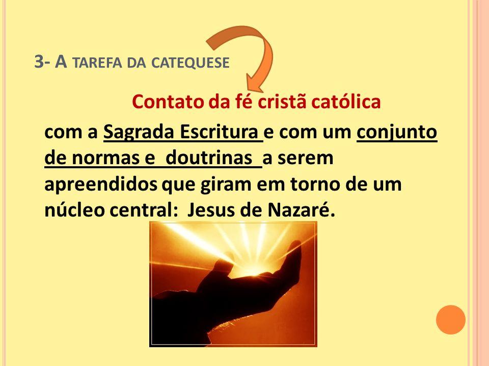 Contato da fé cristã católica com a Sagrada Escritura e com um conjunto de normas e doutrinas a serem apreendidos que giram em torno de um núcleo cent