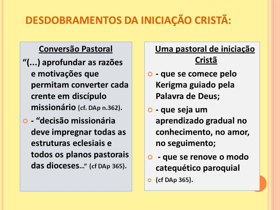 DESDOBRAMENTOS DA INICIAÇÃO CRISTÃ: Conversão Pastoral (...) aprofundar as razões e motivações que permitam converter cada crente em discípulo mission