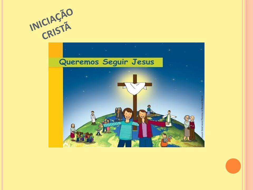 A INICIAÇÃO CRISTÃ ACONTECE A PARTIR: de uma experiência profunda de Deus, de um encontro pessoal com Jesus.