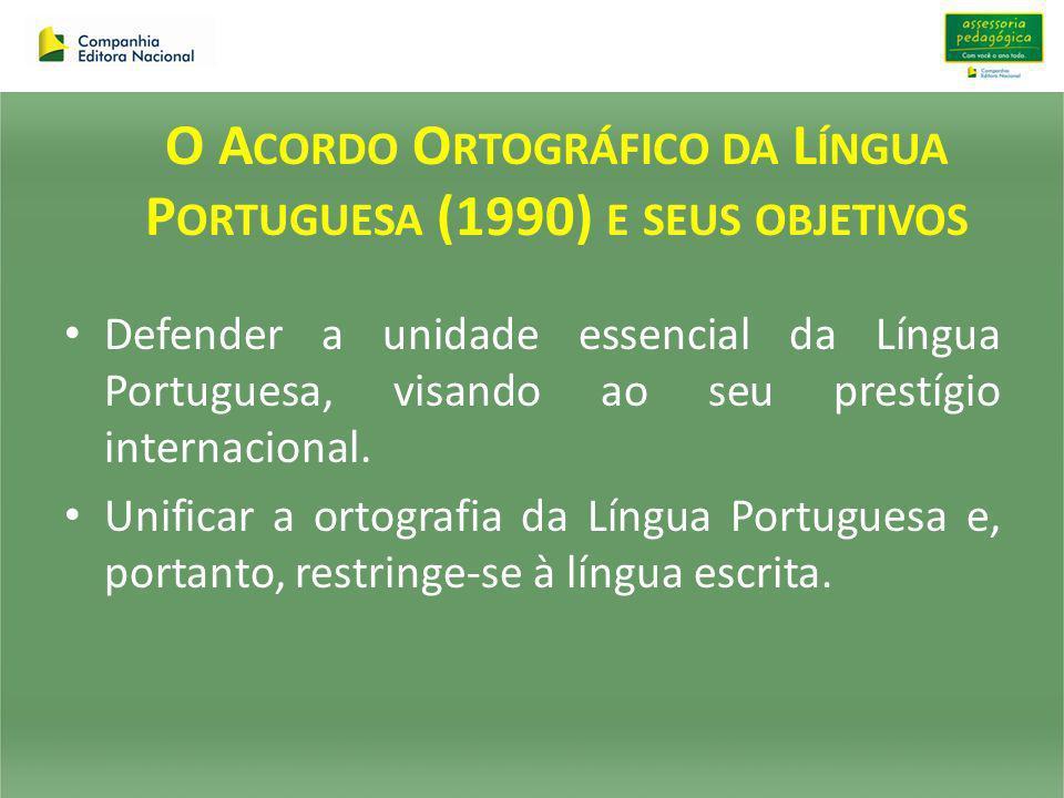 Defender a unidade essencial da Língua Portuguesa, visando ao seu prestígio internacional. Unificar a ortografia da Língua Portuguesa e, portanto, res