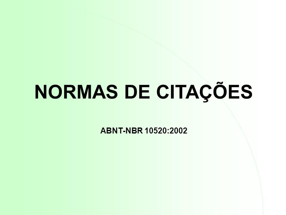 ABNT = Associação Brasileira de Normas Técnicas NBR = Norma Brasileira DEFINIÇÕES Segundo a ABNT-NBR 10520:2002 C I T A Ç Ã O: é a menção, no texto, de uma informação extraída de outra fonte, de um documento (é dar o devido crédito ao autor da idéia)