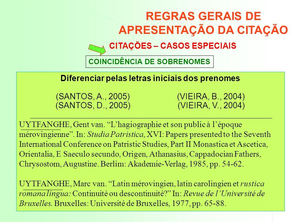 Diferenciar pelas letras iniciais dos prenomes (SANTOS, A., 2005) (VIEIRA, B., 2004) (SANTOS, D., 2005) (VIEIRA, V., 2004) UYTFANGHE, Gent van. Lhagio