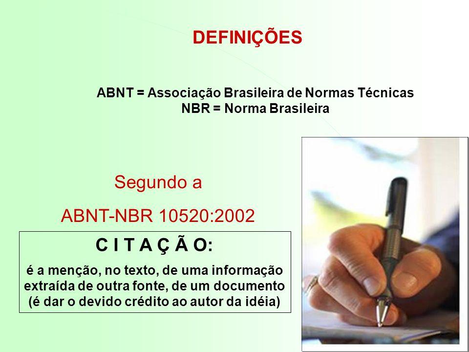 ABNT = Associação Brasileira de Normas Técnicas NBR = Norma Brasileira DEFINIÇÕES Segundo a ABNT-NBR 10520:2002 C I T A Ç Ã O: é a menção, no texto, d