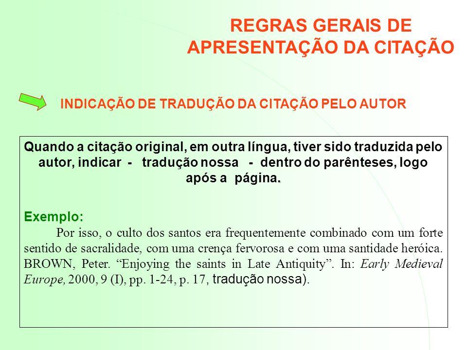 INDICAÇÃO DE TRADUÇÃO DA CITAÇÃO PELO AUTOR. Quando a citação original, em outra língua, tiver sido traduzida pelo autor, indicar - tradução nossa - d