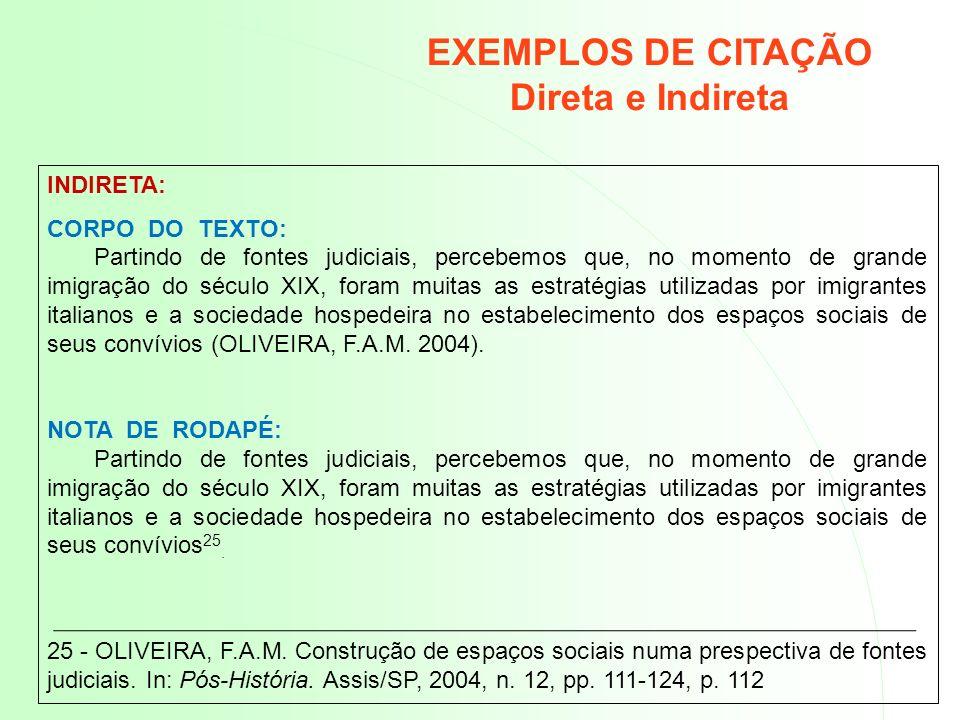 CITAÇÃO DE CITAÇÃO Transcrição direta ou indireta de um texto em que não se teve acesso ao original.