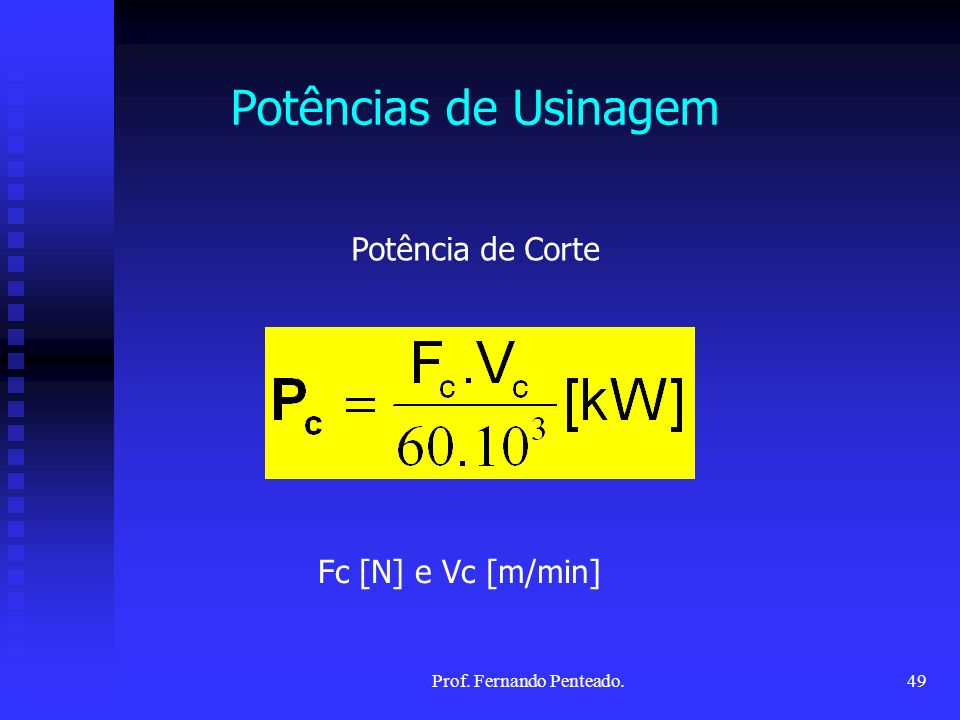 Potências de Usinagem Potência de Corte Fc [N] e Vc [m/min] 49Prof. Fernando Penteado.
