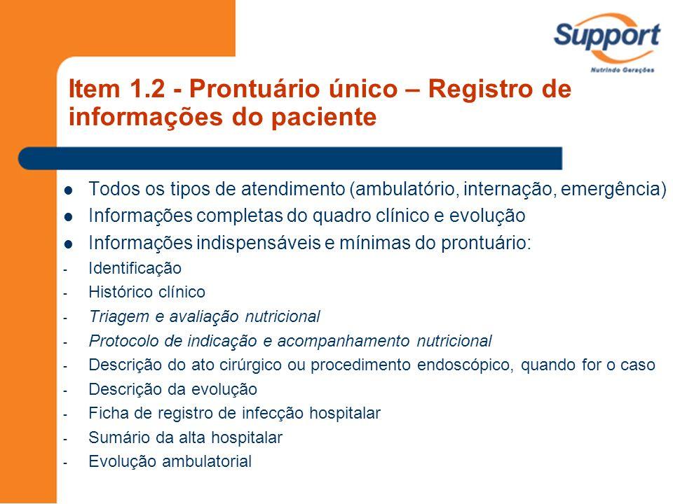 Item 1.2 - Prontuário único – Registro de informações do paciente Todos os tipos de atendimento (ambulatório, internação, emergência) Informações comp
