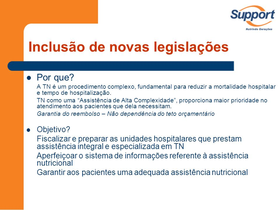 Inclusão de novas legislações Por que? A TN é um procedimento complexo, fundamental para reduzir a mortalidade hospitalar e tempo de hospitalização. T
