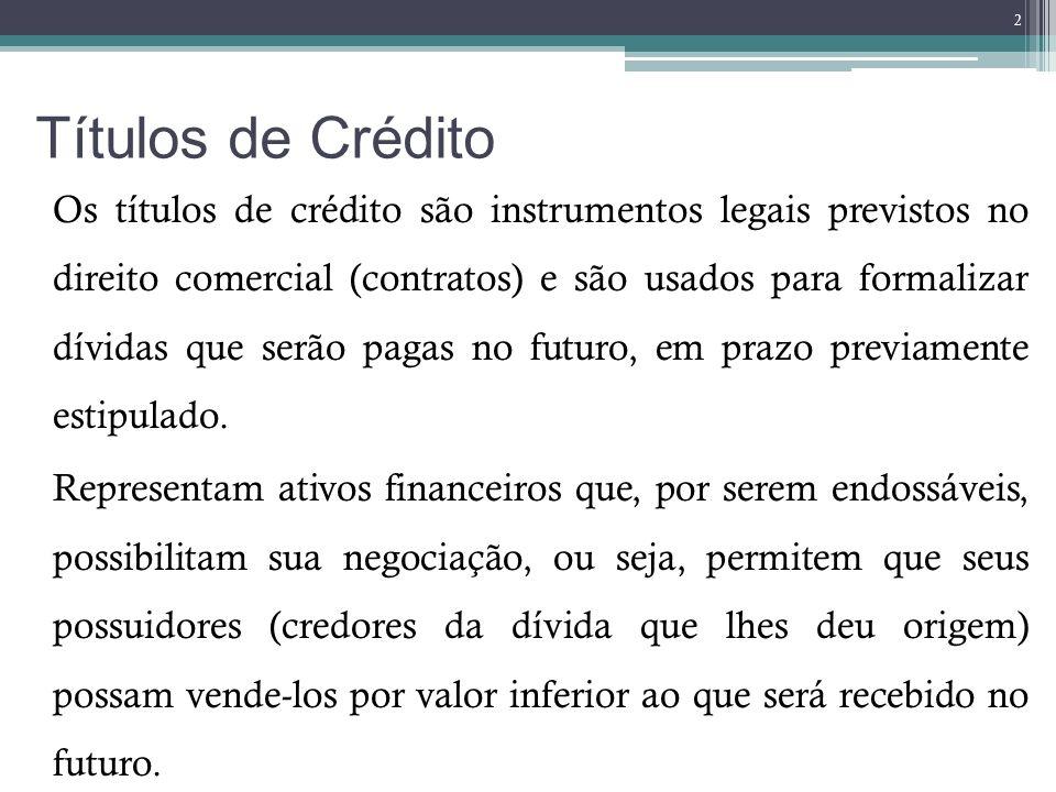 Títulos de Crédito Os títulos de crédito são instrumentos legais previstos no direito comercial (contratos) e são usados para formalizar dívidas que s