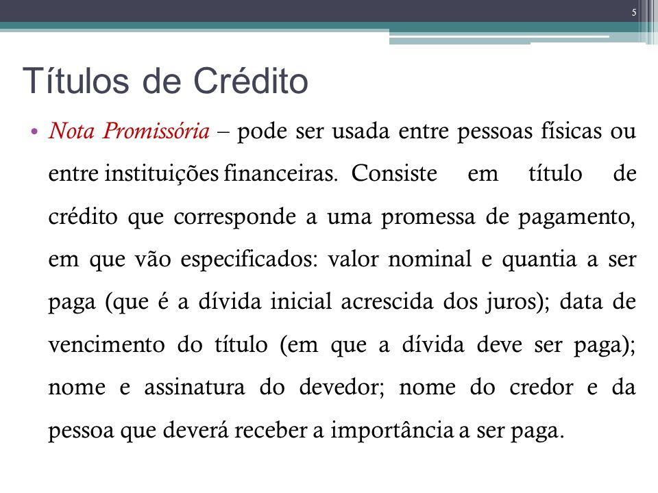 Títulos de Crédito Nota Promissória – pode ser usada entre pessoas físicas ou entre instituições financeiras. Consiste em título de crédito que corres