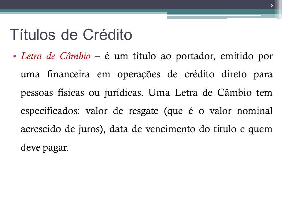 Títulos de Crédito Letra de Câmbio – é um título ao portador, emitido por uma financeira em operações de crédito direto para pessoas físicas ou jurídi