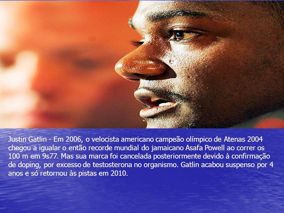 Justin Gatlin - Em 2006, o velocista americano campeão olímpico de Atenas 2004 chegou a igualar o então recorde mundial do jamaicano Asafa Powell ao c