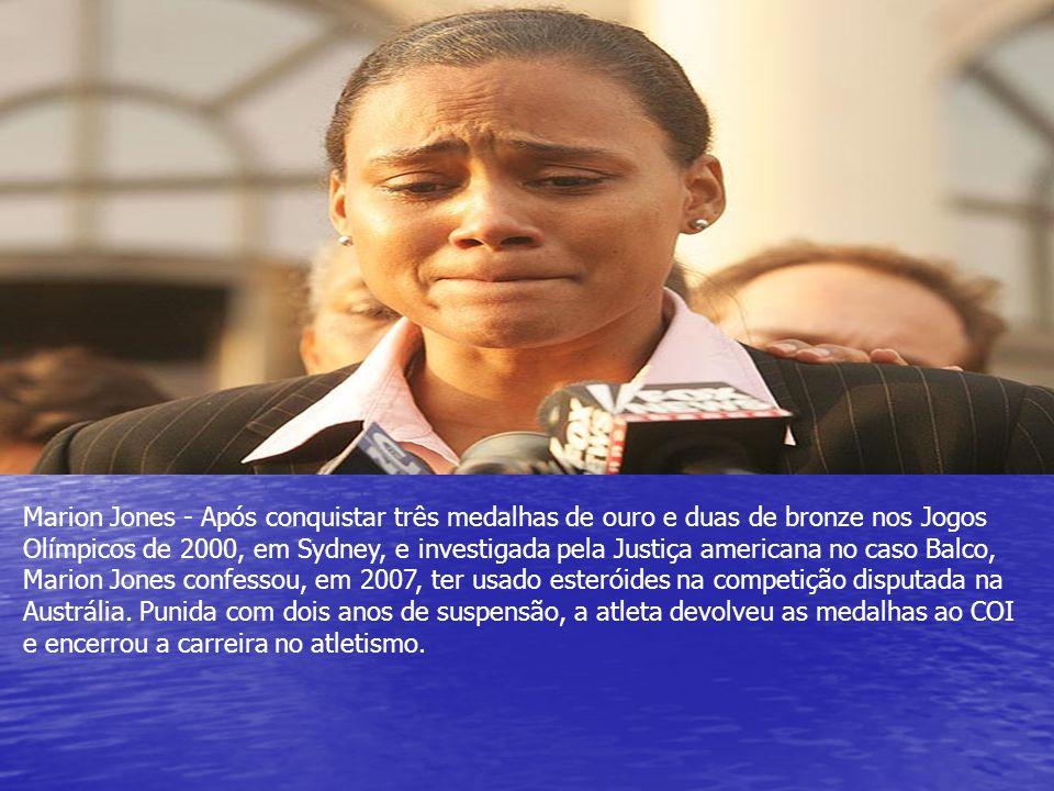 Marion Jones - Após conquistar três medalhas de ouro e duas de bronze nos Jogos Olímpicos de 2000, em Sydney, e investigada pela Justiça americana no