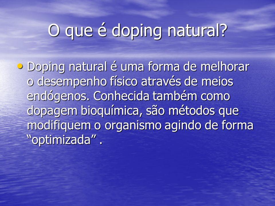 O que é doping natural? Doping natural é uma forma de melhorar o desempenho físico através de meios endógenos. Conhecida também como dopagem bioquímic