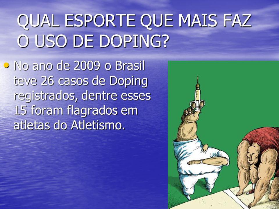 QUAL ESPORTE QUE MAIS FAZ O USO DE DOPING? No ano de 2009 o Brasil teve 26 casos de Doping registrados, dentre esses 15 foram flagrados em atletas do