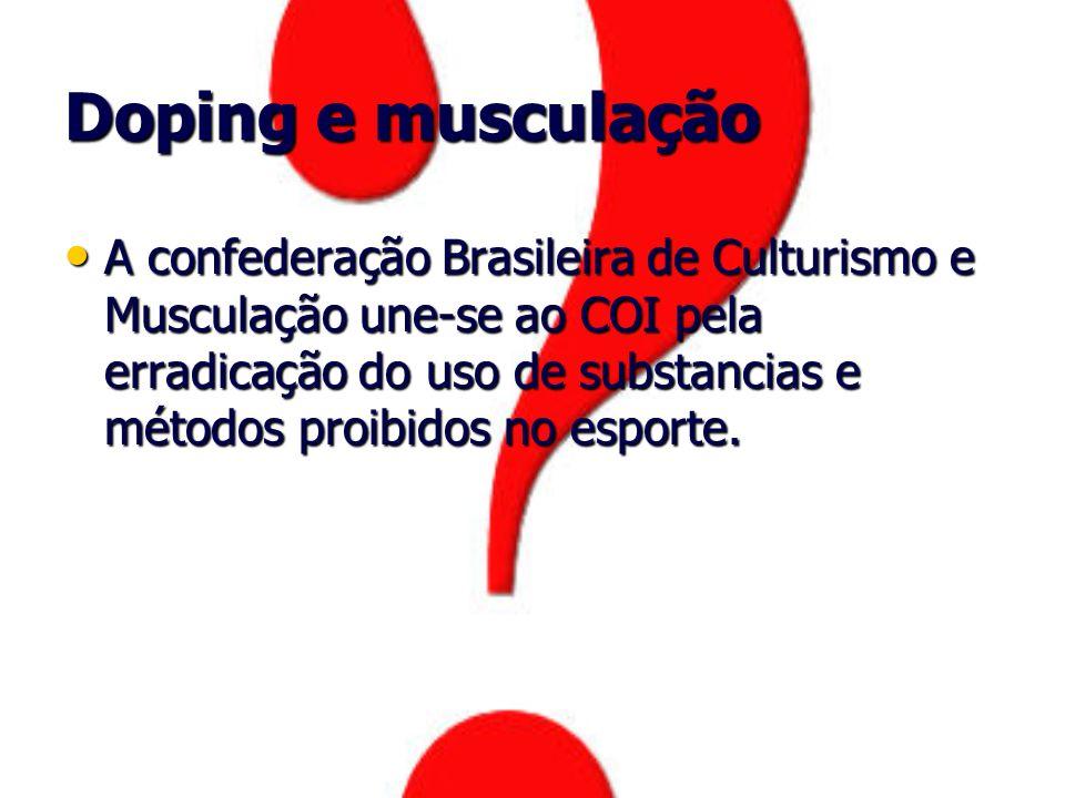 Doping e musculação A confederação Brasileira de Culturismo e Musculação une-se ao COI pela erradicação do uso de substancias e métodos proibidos no e