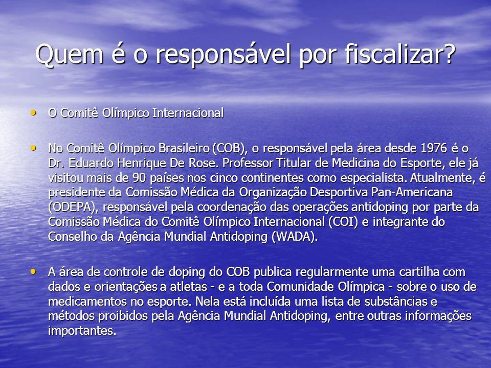 Quem é o responsável por fiscalizar? O Comitê Olímpico Internacional O Comitê Olímpico Internacional No Comitê Olímpico Brasileiro (COB), o responsáve