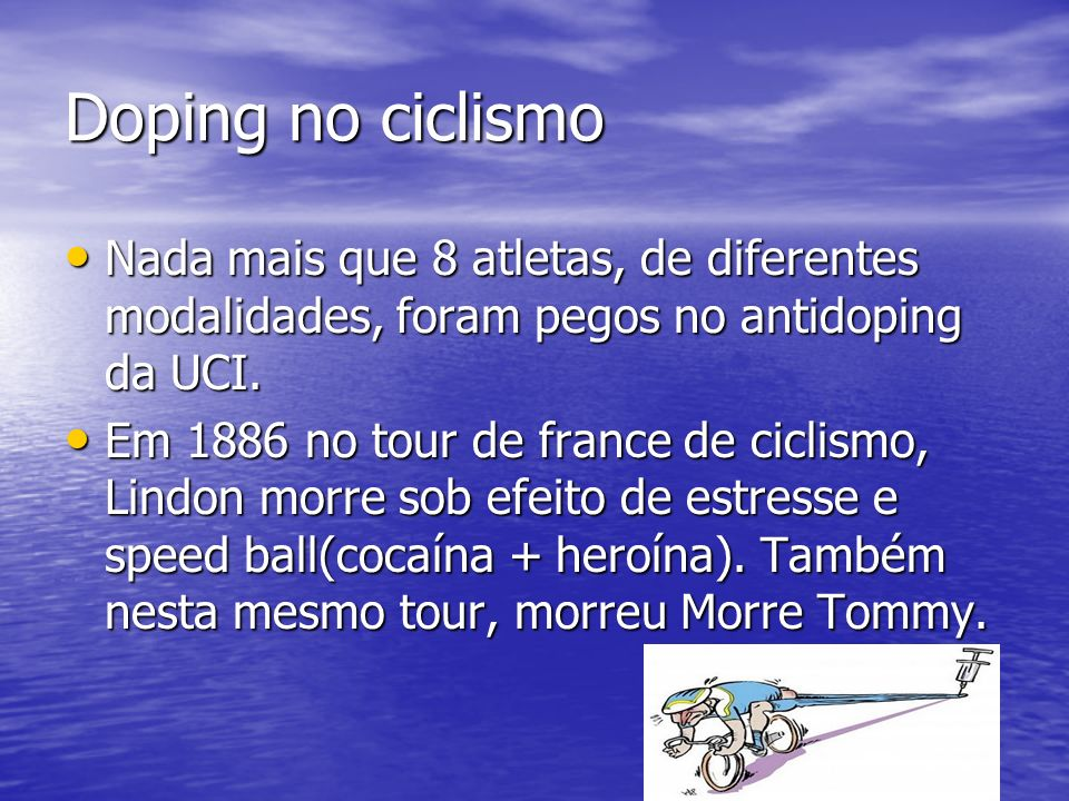 Doping no ciclismo Nada mais que 8 atletas, de diferentes modalidades, foram pegos no antidoping da UCI. Nada mais que 8 atletas, de diferentes modali