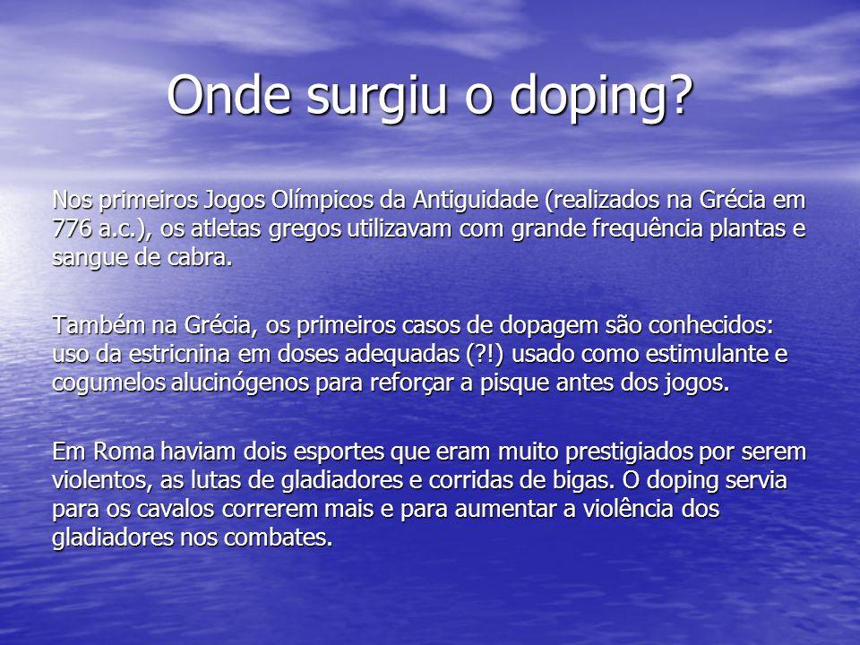 Onde surgiu o doping? Nos primeiros Jogos Olímpicos da Antiguidade (realizados na Grécia em 776 a.c.), os atletas gregos utilizavam com grande frequên