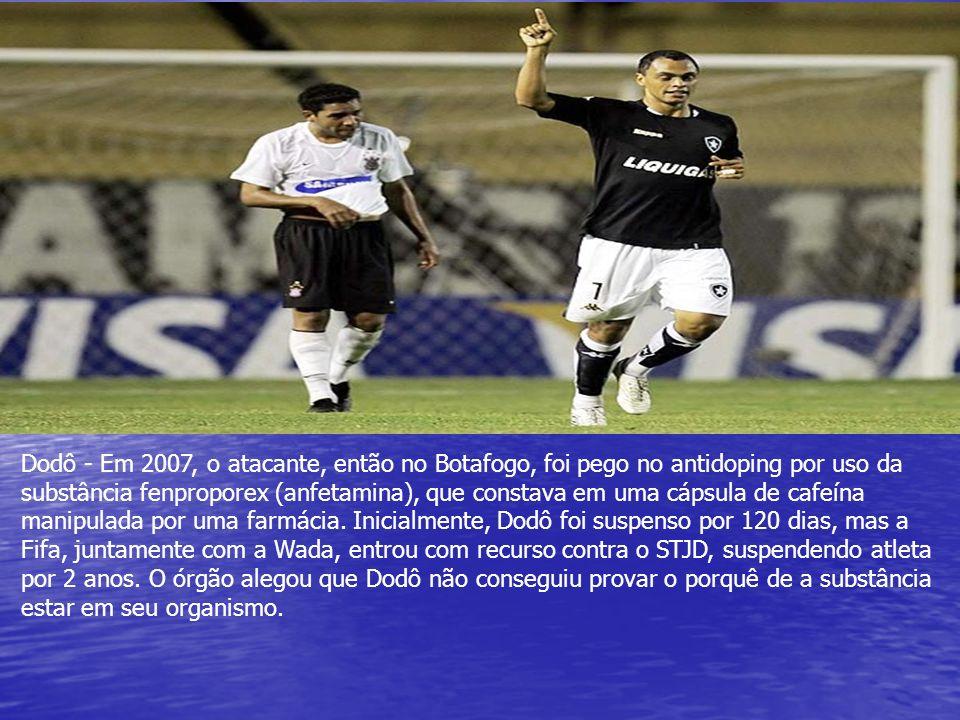 Dodô - Em 2007, o atacante, então no Botafogo, foi pego no antidoping por uso da substância fenproporex (anfetamina), que constava em uma cápsula de c