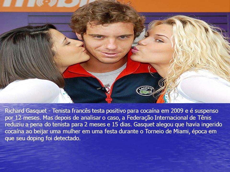Richard Gasquet - Tenista francês testa positivo para cocaína em 2009 e é suspenso por 12 meses. Mas depois de analisar o caso, a Federação Internacio
